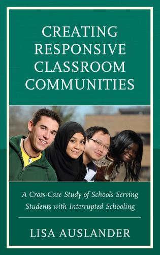 Cover image for the book Creating Responsive Classroom Communities: A Cross-Case Study of Schools Serving Students with Interrupted Schooling