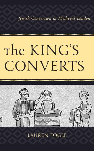 Cover image for the book The King's Converts: Jewish Conversion in Medieval London