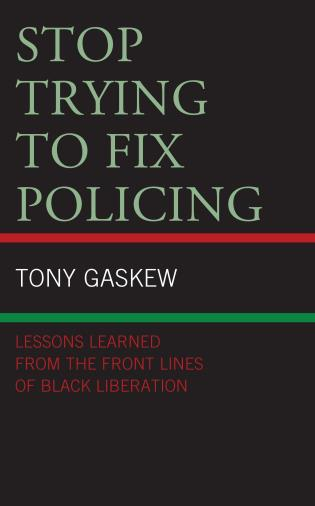 Cover image for the book Stop Trying to Fix Policing: Lessons Learned from the Front Lines of Black Liberation