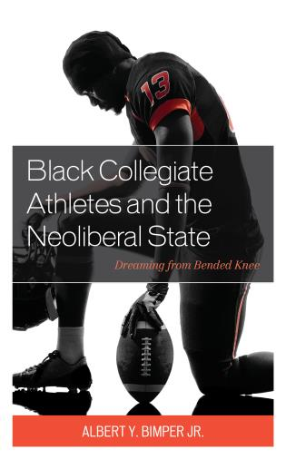 Cover image for the book Black Collegiate Athletes and the Neoliberal State: Dreaming from Bended Knee