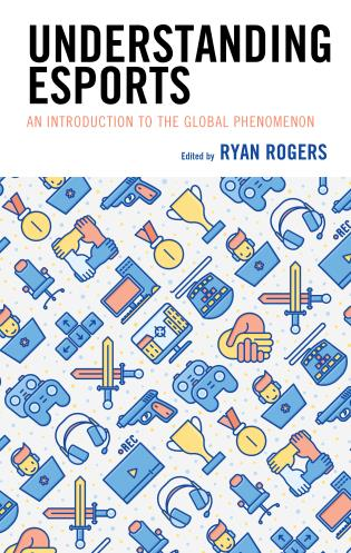 Cover image for the book Understanding Esports: An Introduction to the Global Phenomenon