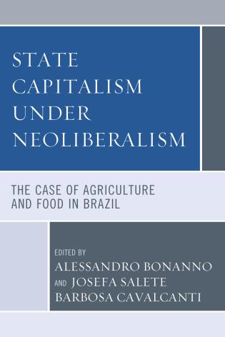 Cover image for the book State Capitalism under Neoliberalism: The Case of Agriculture and Food in Brazil