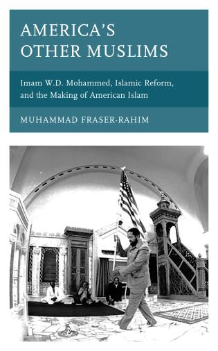 Cover image for the book America's Other Muslims: Imam W.D. Mohammed, Islamic Reform, and the Making of American Islam