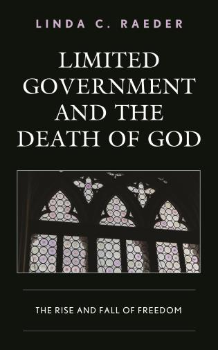 Cover image for the book Limited Government and the Death of God: The Rise and Fall of Freedom