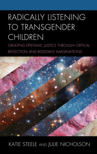 Cover image for the book Radically Listening to Transgender Children: Creating Epistemic Justice through Critical Reflection and Resistant Imaginations
