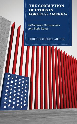 Cover image for the book The Corruption of Ethos in Fortress America: Billionaires, Bureaucrats, and Body Slams