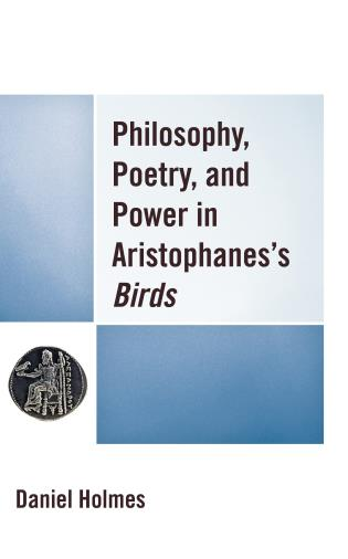 Cover image for the book Philosophy, Poetry, and Power in Aristophanes's Birds