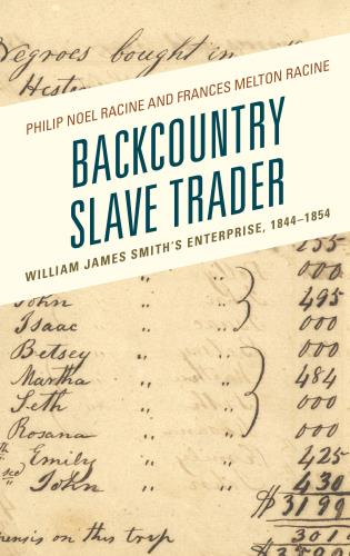 Cover image for the book Backcountry Slave Trader: William James Smith's Enterprise, 1844–1854