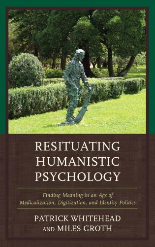 Cover image for the book Resituating Humanistic Psychology: Finding Meaning in an Age of Medicalization, Digitization, and Identity Politics