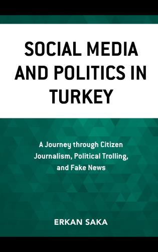 Cover image for the book Social Media and Politics in Turkey: A Journey through Citizen Journalism, Political Trolling, and Fake News