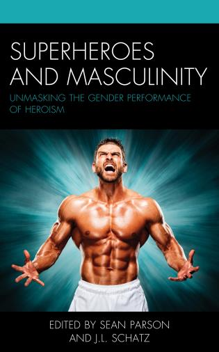 Cover image for the book Superheroes and Masculinity: Unmasking the Gender Performance of Heroism