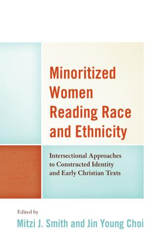 Cover image for the book Minoritized Women Reading Race and Ethnicity: Intersectional Approaches to Constructed Identity and Early Christian Texts