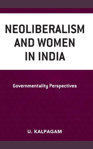 Cover image for the book Neoliberalism and Women in India: Governmentality Perspectives