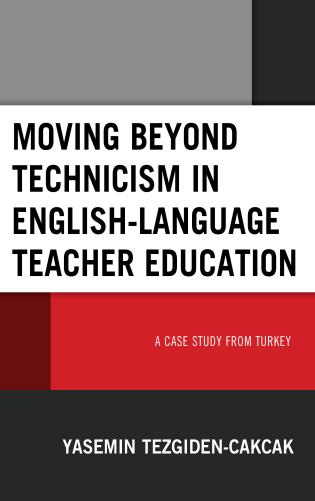 Cover image for the book Moving beyond Technicism in English-Language Teacher Education: A Case Study from Turkey