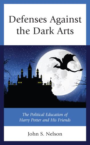 Cover image for the book Defenses Against the Dark Arts: The Political Education of Harry Potter and His Friends