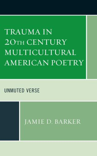Cover image for the book Trauma in 20th Century Multicultural American Poetry: Unmuted Verse