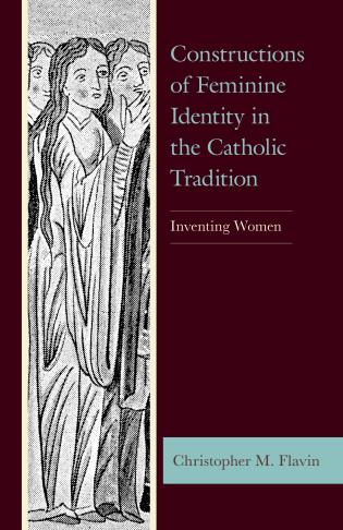 Cover image for the book Constructions of Feminine Identity in the Catholic Tradition: Inventing Women