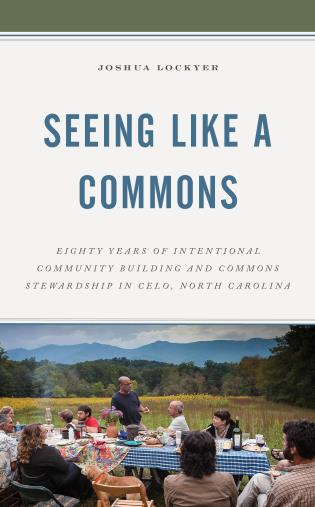 Cover image for the book Seeing Like a Commons: Eighty Years of Intentional Community Building and Commons Stewardship in Celo, North Carolina