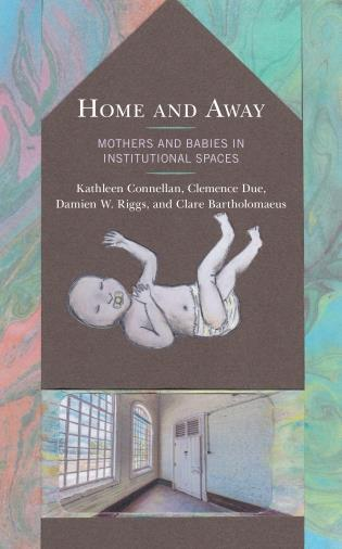 Cover image for the book Home and Away: Mothers and Babies in Institutional Spaces