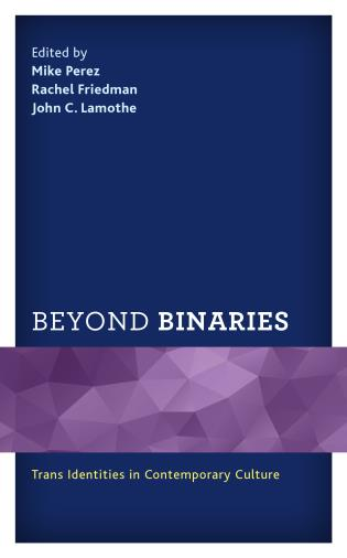 Cover image for the book Beyond Binaries: Trans Identities in Contemporary Culture