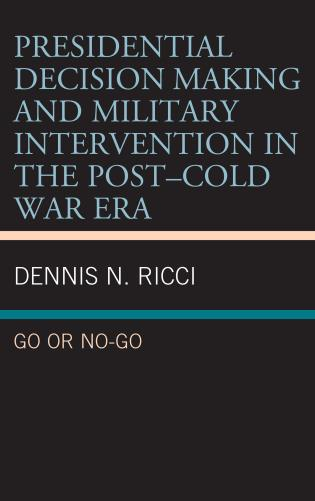 Cover image for the book Presidential Decision Making and Military Intervention in the Post–Cold War Era: Go or No-Go