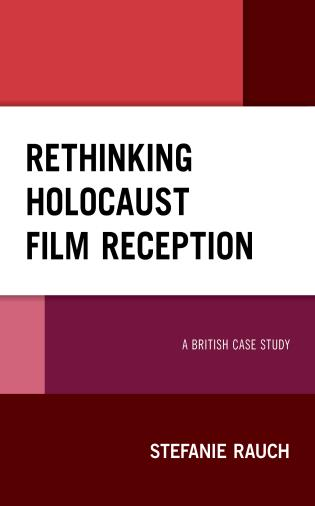Cover image for the book Rethinking Holocaust Film Reception: A British Case Study