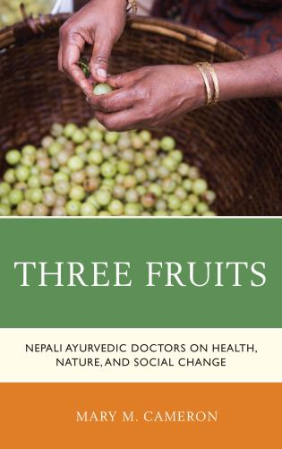 Cover image for the book Three Fruits: Nepali Ayurvedic Doctors on Health, Nature, and Social Change