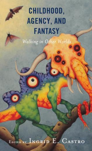 Cover image for the book Childhood, Agency, and Fantasy: Walking in Other Worlds