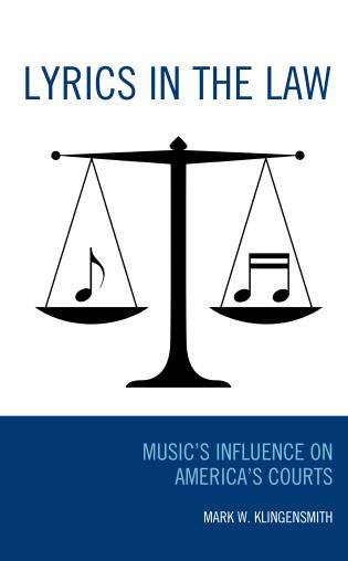 Cover image for the book Lyrics in the Law: Music's Influence on America's Courts
