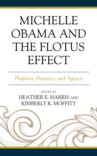 Cover image for the book Michelle Obama and the FLOTUS Effect: Platform, Presence, and Agency
