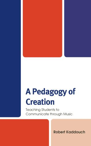 Cover image for the book A Pedagogy of Creation: Teaching Students to Communicate through Music