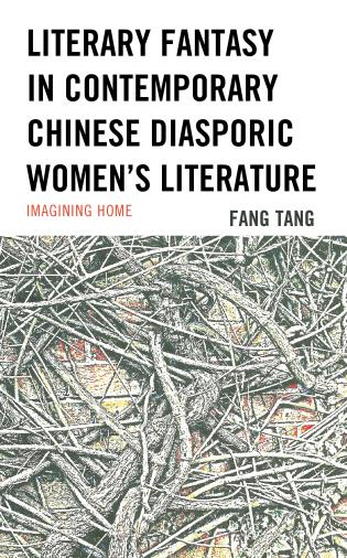 Cover image for the book Literary Fantasy in Contemporary Chinese Diasporic Women's Literature: Imagining Home