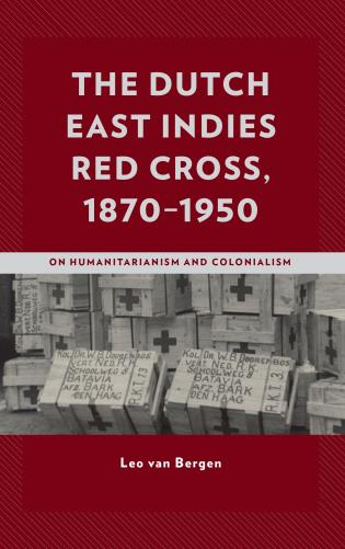 Cover image for the book The Dutch East Indies Red Cross, 1870–1950: On Humanitarianism and Colonialism
