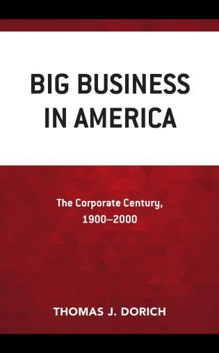 Cover image for the book Big Business in America: The Corporate Century, 1900–2000