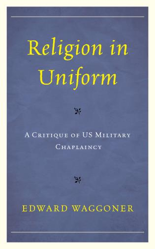 Cover image for the book Religion in Uniform: A Critique of US Military Chaplaincy