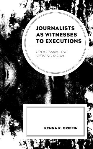 Cover image for the book Journalists as Witnesses to Executions: Processing the Viewing Room