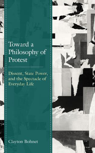 Cover image for the book Toward a Philosophy of Protest: Dissent, State Power, and the Spectacle of Everyday Life