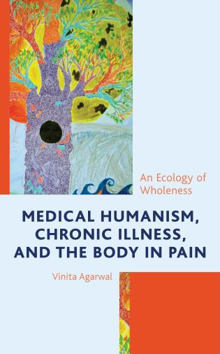 Cover image for the book Medical Humanism, Chronic Illness, and the Body in Pain: An Ecology of Wholeness