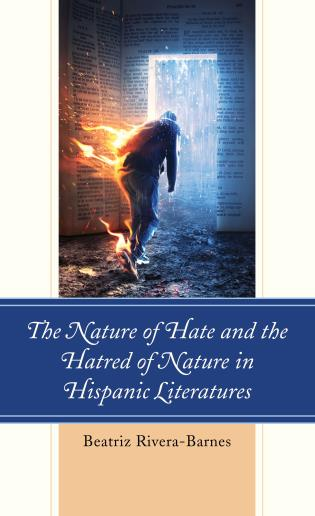 Cover image for the book The Nature of Hate and the Hatred of Nature in Hispanic Literatures
