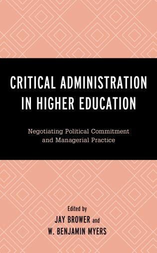 Cover image for the book Critical Administration in Higher Education: Negotiating Political Commitment and Managerial Practice