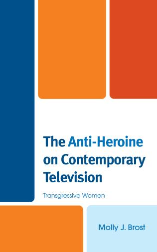 Cover image for the book The Anti-Heroine on Contemporary Television: Transgressive Women