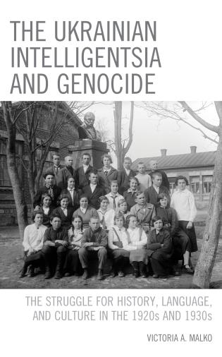 Cover image for the book The Ukrainian Intelligentsia and Genocide: The Struggle for History, Language, and Culture in the 1920s and 1930s