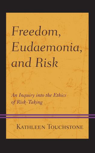 Cover image for the book Freedom, Eudaemonia, and Risk: An Inquiry into the Ethics of Risk-Taking