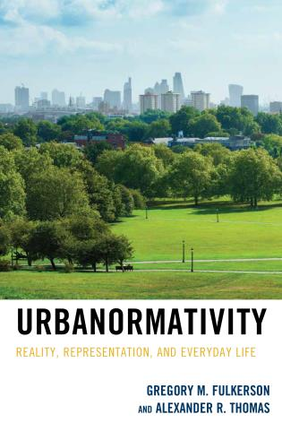 Cover image for the book Urbanormativity: Reality, Representation, and Everyday Life