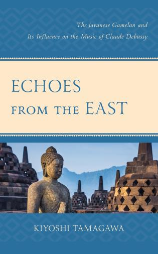 Cover image for the book Echoes from the East: The Javanese Gamelan and its Influence on the Music of Claude Debussy