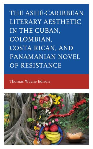 Cover image for the book Ashé-Caribbean Literary Aesthetic in the Cuban, Colombian, Costa Rican, and Panamanian Novel of Resistance