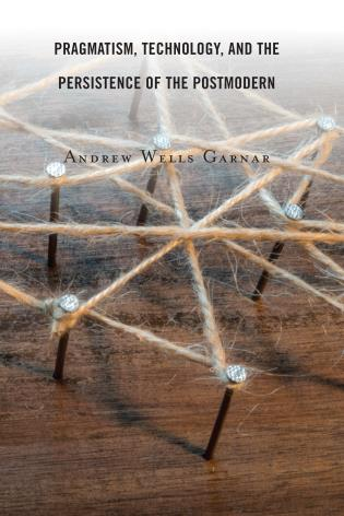 Cover image for the book Pragmatism, Technology, and the Persistence of the Postmodern