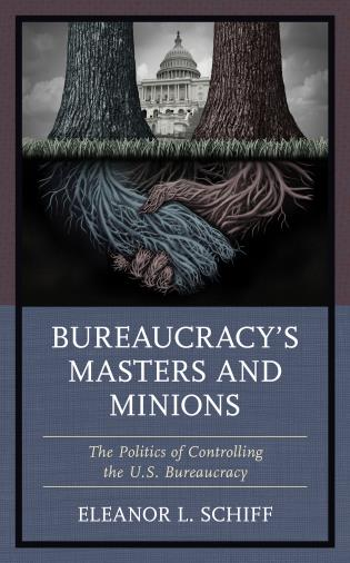 Cover image for the book Bureaucracy's Masters and Minions: The Politics of Controlling the U.S. Bureaucracy