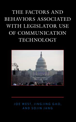 Cover image for the book The Factors and Behaviors Associated with Legislator Use of Communication Technology