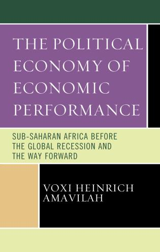 Cover image for the book The Political Economy of Economic Performance: Sub-Saharan Africa before the Global Recession and the Way Forward